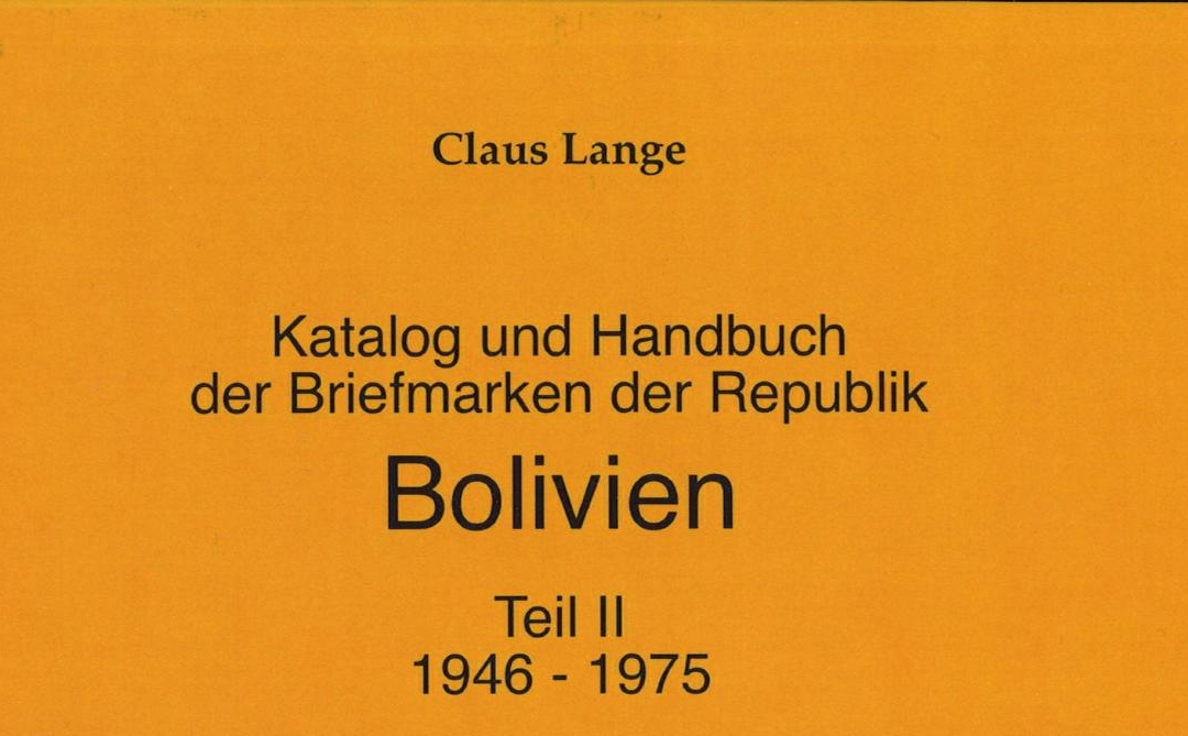 NEU ERSCHIENEN: Claus Lange: Katalog und Handbuch der Briefmarken der Republik Bolovien. Teil II (1946– – 1975)