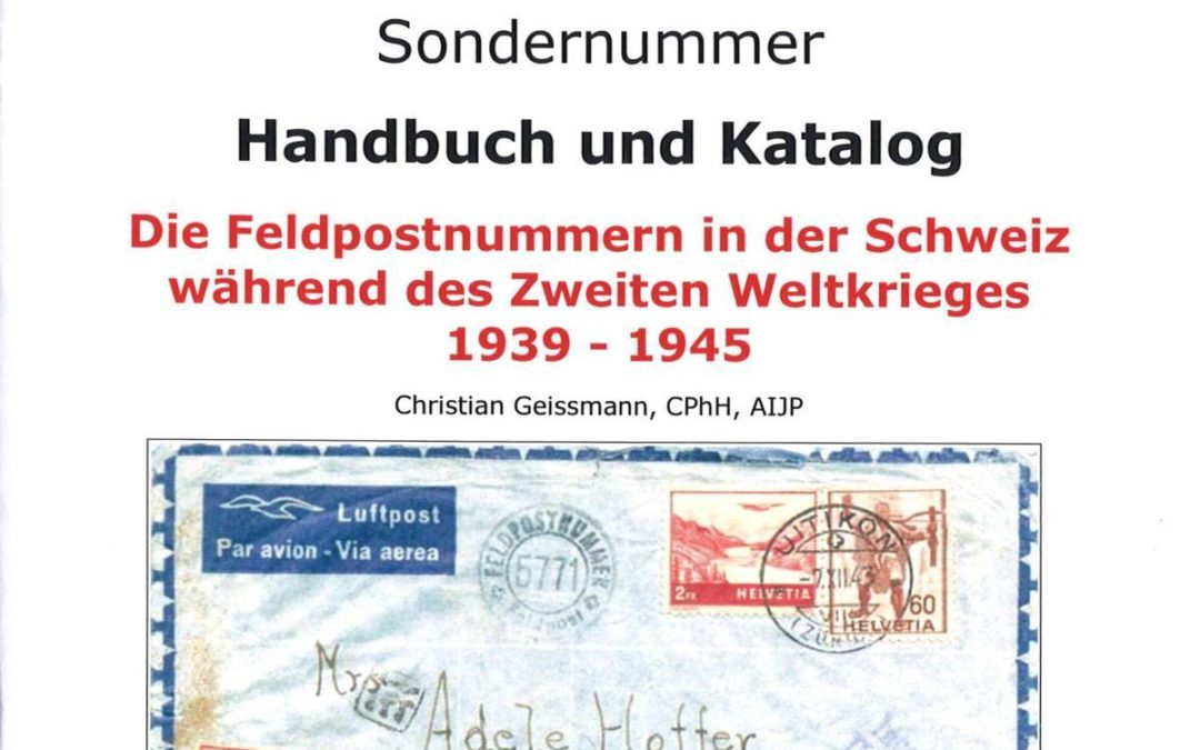 NEW PUBLISHED – Christian Geissmann: Field Post Numbers in Switzerland during the Second World War 1939-1945