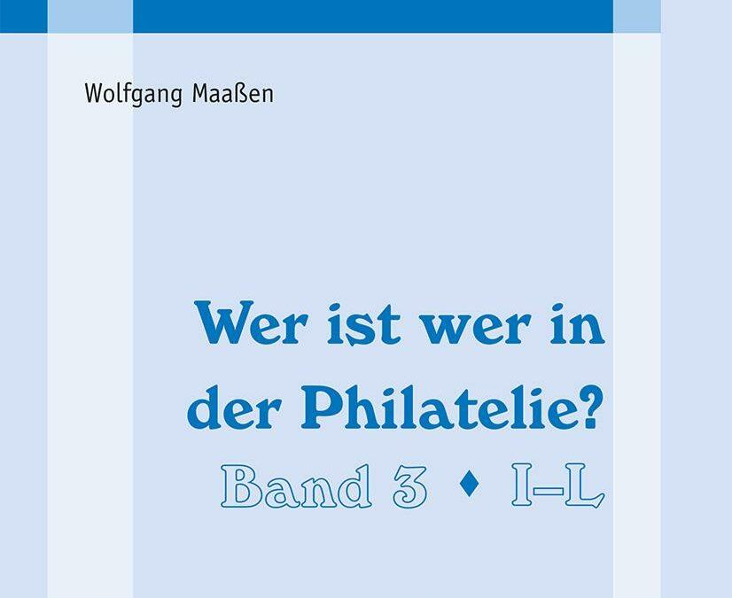 """NEU ERSCHIENEN: Wolfgang Maassen: """"""""Wer ist wer in der Philatelie?"""""""" (Band 3: 'I– – L')"""